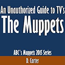 An Unauthorized Guide to TV's The Muppets: ABC's Muppets 2015 Series (       UNABRIDGED) by D. Carter Narrated by Scott Clem