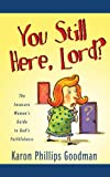 YOU STILL HERE, LORD? (Inspirational Library) (1593101376) by Karon Phillips Goodman