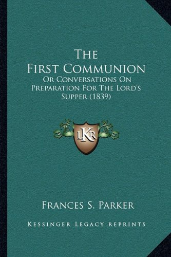 The First Communion: Or Conversations on Preparation for the Lord's Supper (1839)