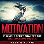 Motivation: 10 Simple Belief Changes for Life Changing Results | Jason Williams