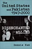 Dennis Kux The United States and Pakistan, 1947-2000: Disenchanted Allies (Woodrow Wilson Center Press)