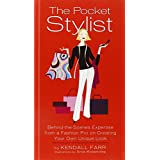 The Pocket Stylist: Behind-the-Scenes Expertise from a Fashion Pro on Creating Your Own Look ~ Kendall Farr