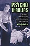 Psycho Thrillers: Cinematic Explorations of the Mysteries of the Mind (0786423714) by William Indick