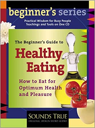 The Beginner's Guide to Healthy Eating written by Andrew Weil