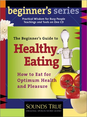 The Beginner's Guide to Healthy Eating: Dr. Andrew Weil on Eating for Optimum Health and Pleasure (Andrew Weil True Food compare prices)
