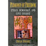 Pedagogy of Freedom: Ethics, Democracy, and Civic Courage (Critical Perspectives Series: A Book Series Dedicated to Paulo Freire) ~ Paulo Freire