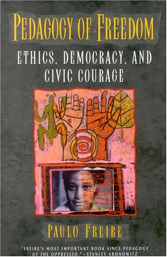 Pedagogy of Freedom: Ethics, Democracy, and Civic Courage...