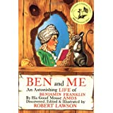 Ben and Me: An Astonishing Life of Benjamin Franklin by His Good Mouse Amosby Robert Lawson