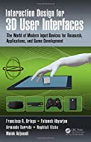 Interaction Design for 3D User Interfaces: The World of Modern Input Devices for Research, Applications, and Game Development Front Cover