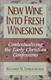 New Wine into Fresh Wineskins: Contextualizing the Early Christian Confessions-- In the New Testament and Today (156563098X) by Richard N. Longenecker