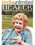 Healer: The Pioneer Nutritionist and Prophet  Dr. Hazel Parcells  in Her Own Words at Age 106