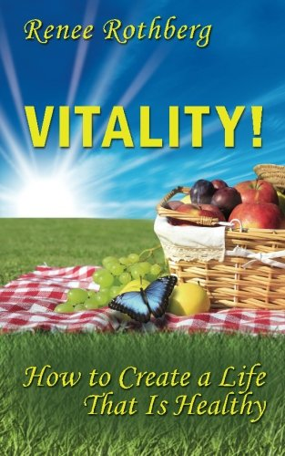 Vitality!: How to Create a Life That Is Healthy (Existence-Me Elevated Living Series) (Volume 4) PDF