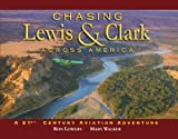 img - for Chasing Lewis & Clark Across America: A 21st Century Aviation Adventure book / textbook / text book