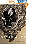 The Secret Life of Oscar Wilde: An In...