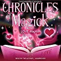 Chronicles of Magick: Love Magick  by Cassandra Eason Narrated by Cassandra Eason