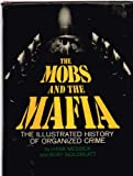 The mobs and the Mafia: The illustrated history of organized crime (0883652110) by Hank Messick