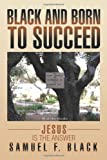 img - for Black and Born to Succeed: Jesus is the Answer book / textbook / text book