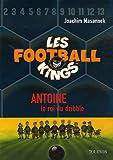 echange, troc Joachim Masannek - Les Football Kings, Tome 1 : Antoine, le roi du dribble