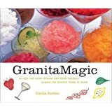Granita Magic: 55 Ices for Every Reason and Every Season--Always the Perfect Thing to Serve ~ Nadia Roden