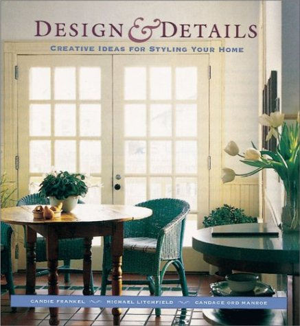 Design and Details: Creative Ideas for Styling Your Home, Frankel, Candie; Litchfield, Michael; Ord Manroe, Candace