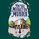 In the Market for Murder: Lady Hardcastle, Book 2 | T E Kinsey