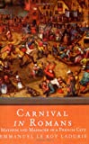 Carnival in Romans: Mayhem and Massacre in a French City (184212627X) by Emmanuel Le Roy Ladurie