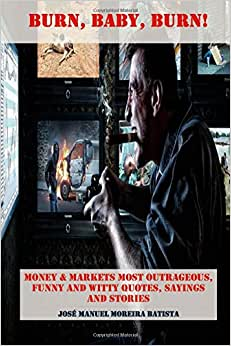 Burn, Baby, Burn!: Money & Markets Most Outrageous, Funny And Witty Quotes, Sayings And Stories