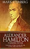 img - for Alexander Hamilton: Founding Father-: The Real Story of his life, his loves, and his death book / textbook / text book