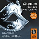Cinquante nuances plus sombres (Trilogie Fifty Shades 2) | Livre audio Auteur(s) : E. L. James Narrateur(s) : Séverine Cayron