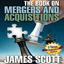 The Book on Mergers and Acquisitions | Livre audio Auteur(s) : James Scott Narrateur(s) : Mike Giunta