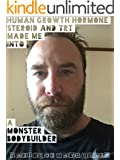Human Growth Hormone Steroid and TRT Made Me Into a Monster Bodybuilder: Beginners bodybuilding (Beginner's weightlifting, Gallon of Milk a Day, in Seoul, Korea Book 3)