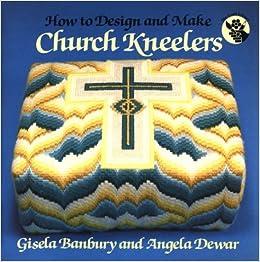 How to Design and Make Church Kneelers: Gisela Banbury, Angela Dewar