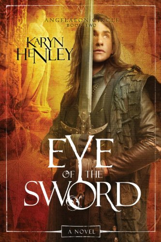Eye of the Sword: A Novel (The Angelaeon Circle), Henley, Karyn