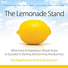 The Lemonade Stand: What Every Entrepreneur Should Know to Succeed in Starting and Running Any Business. Audiobook by Ara Bagdasarian, Nick Gustavsson Narrated by Wayne Shepherd