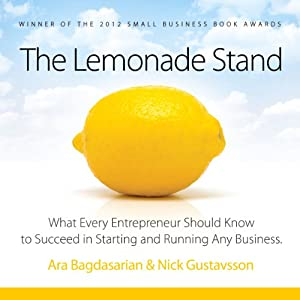 The Lemonade Stand: What Every Entrepreneur Should Know to Succeed in Starting and Running Any Business. | [Ara Bagdasarian, Nick Gustavsson]