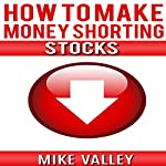 How to Make Money Shorting Stocks | Mike Valley