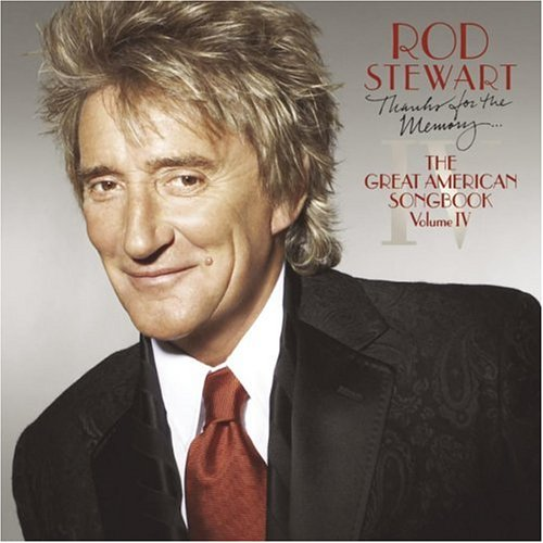 Rod Stewart - Thanks For The Memory...The Great American Songbook IV - Zortam Music