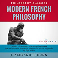 Modern French Philosophy: The Complete Work Plus an Overview, Summary, Analysis and Author Biography (       UNABRIDGED) by John Alexander Gunn, Sofia Pisou Narrated by Carrie Steele