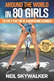 Neil Skywalker Around the world in 80 Girls: The epic 3 year trip of a backpacking Casanova
