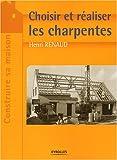 echange, troc Henri Renaud - Choisir et réaliser les charpentes