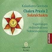 Sakralchakra (Chakra Praxis 2) | Kalashatra Govinda