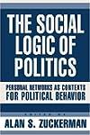 The Social Logic of Politics: Persona...