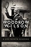 Woodrow Wilson: A Life Worth Reading