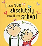 I Am Too Absolutely Small for School Lauren Child
