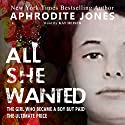 All She Wanted (       UNABRIDGED) by Aphrodite Jones Narrated by Kat Heiser