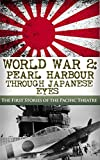 img - for World War 2: Pearl Harbor Through Japanese Eyes: The First Stories of the Pacific Theatre (Pearl Harbor, World War 2, WW2, DDay, Battle of Midway, Pacific Theatre Book 1) book / textbook / text book