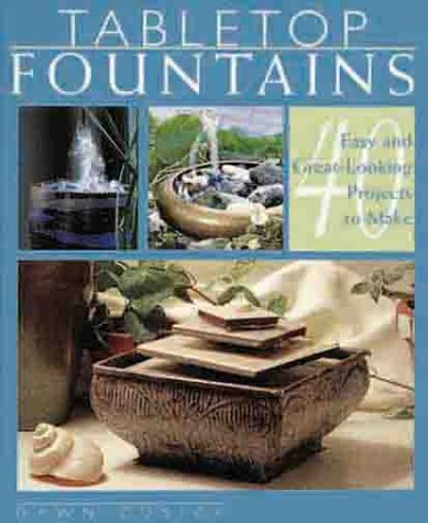 Tabletop Fountains: 40 Easy and Great-Looking Projects to Make