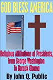 img - for God Bless America: Religious Affiliations of Presidents, From George Washington to Barack Obama book / textbook / text book