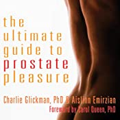 The Ultimate Guide to Prostate Pleasure: Erotic Exploration for Men and Their Partners | [Charlie Glickman, Aislinn Emirzian]