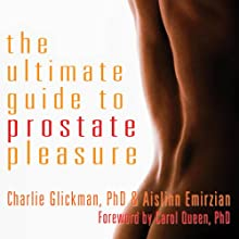 The Ultimate Guide to Prostate Pleasure: Erotic Exploration for Men and Their Partners Audiobook by Charlie Glickman, Aislinn Emirzian Narrated by Mark Bachman